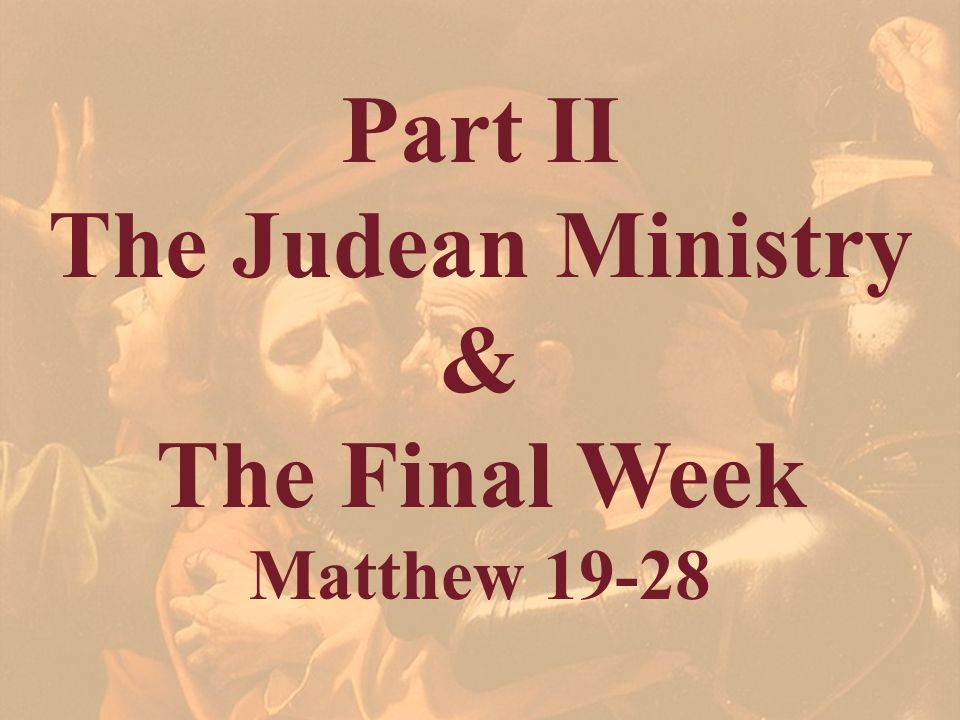 Part II The Judean Ministry & The Final Week
