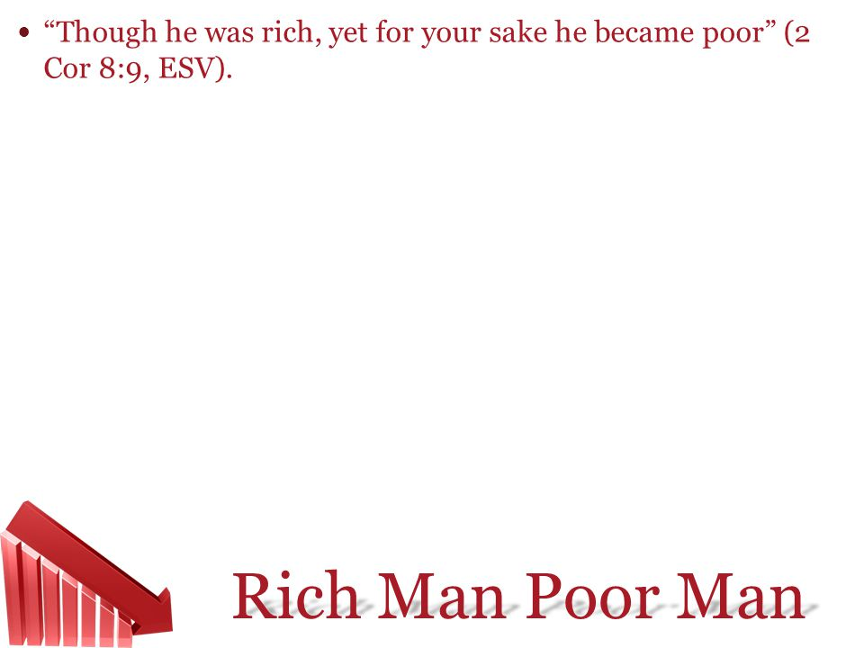 Though he was rich, yet for your sake he became poor (2 Cor 8:9, ESV).