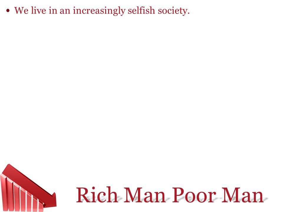We live in an increasingly selfish society.