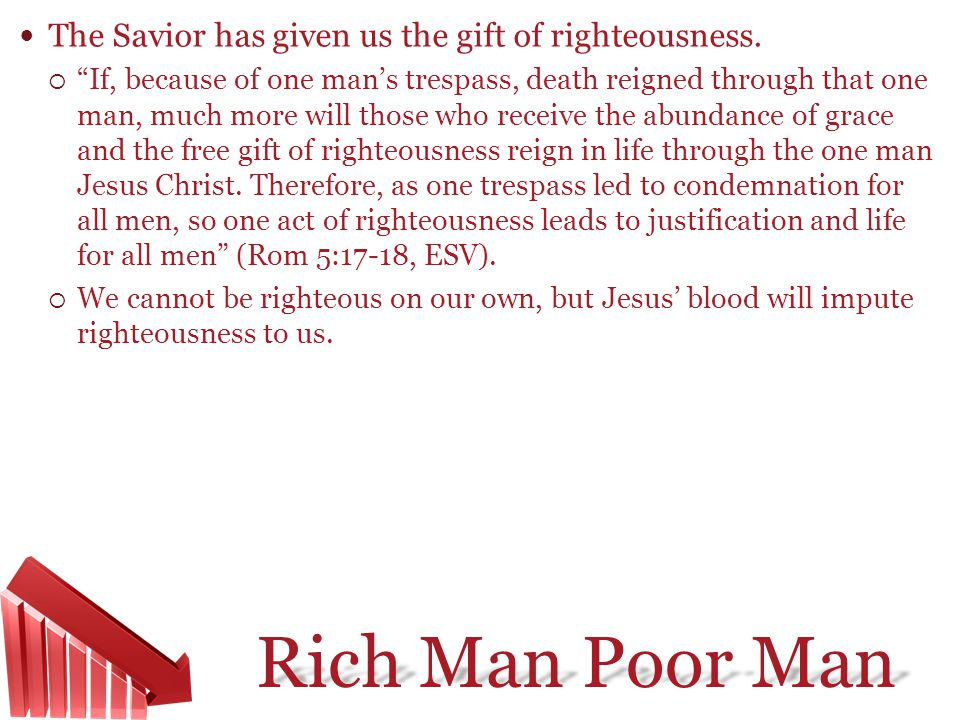 The Savior has given us the gift of righteousness.