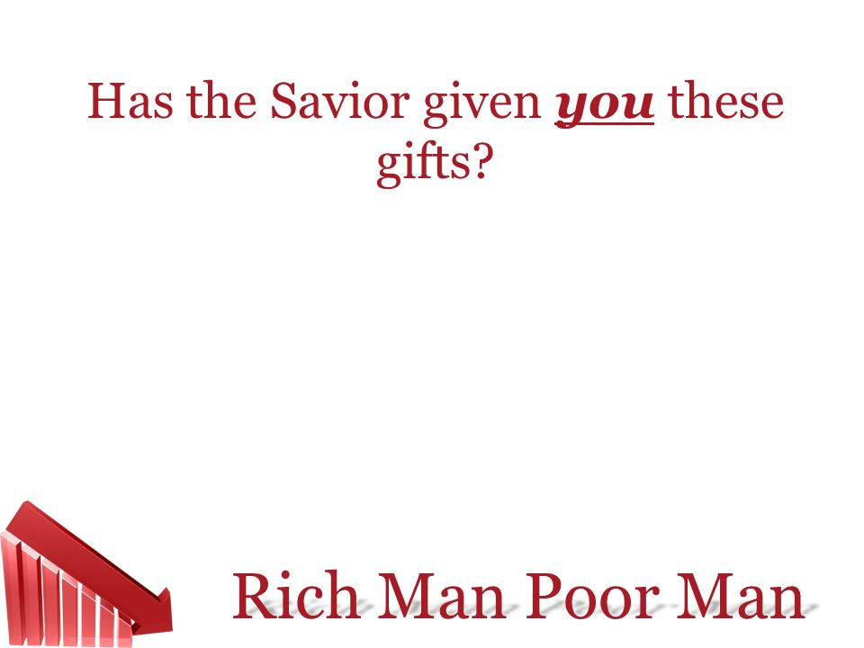 Has the Savior given you these gifts
