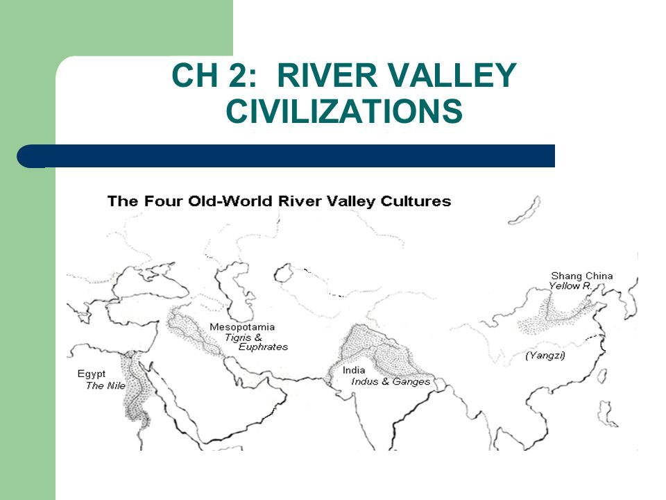 CH 2: RIVER VALLEY CIVILIZATIONS