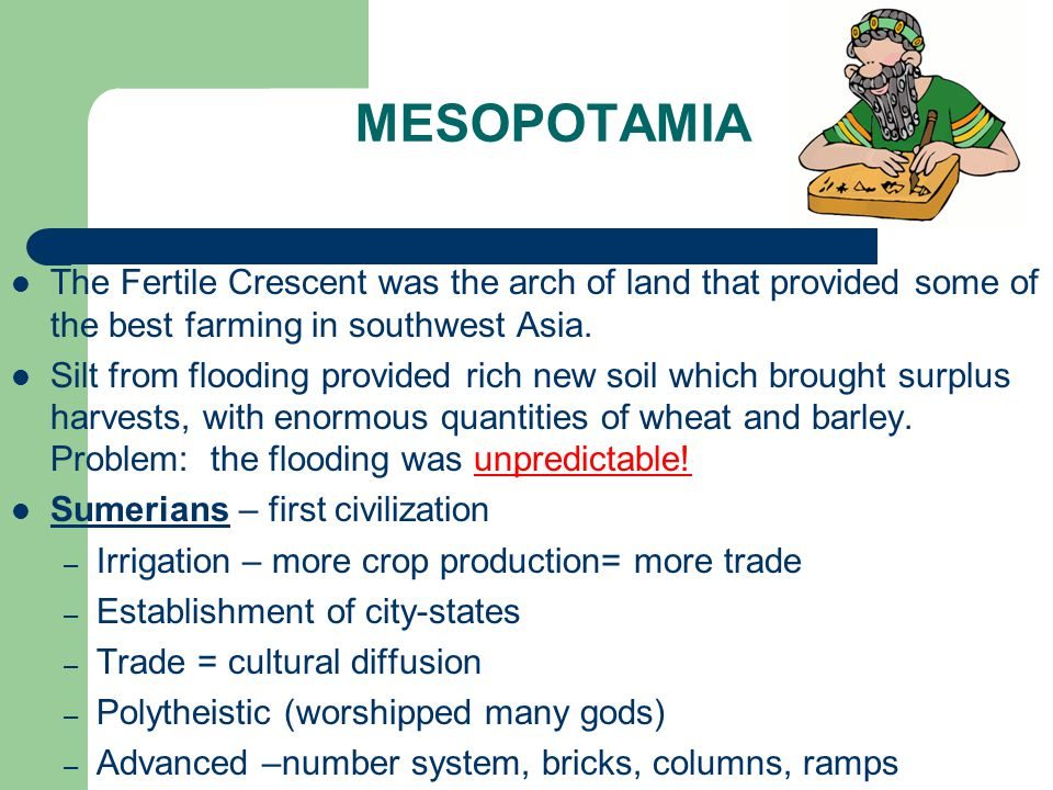 MESOPOTAMIA The Fertile Crescent was the arch of land that provided some of the best farming in southwest Asia.