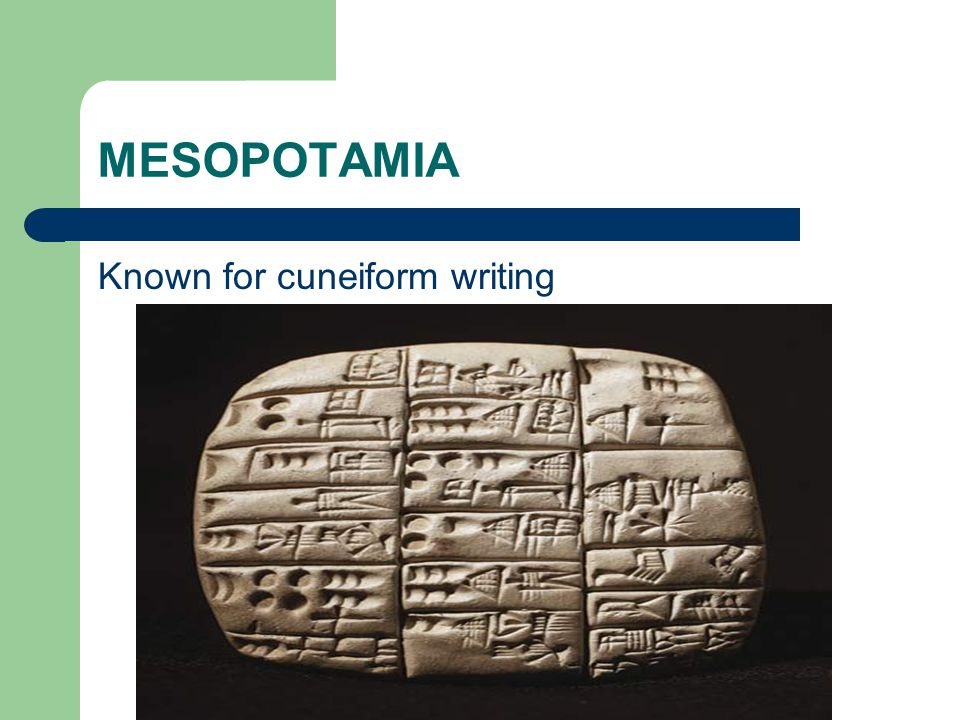 MESOPOTAMIA Known for cuneiform writing