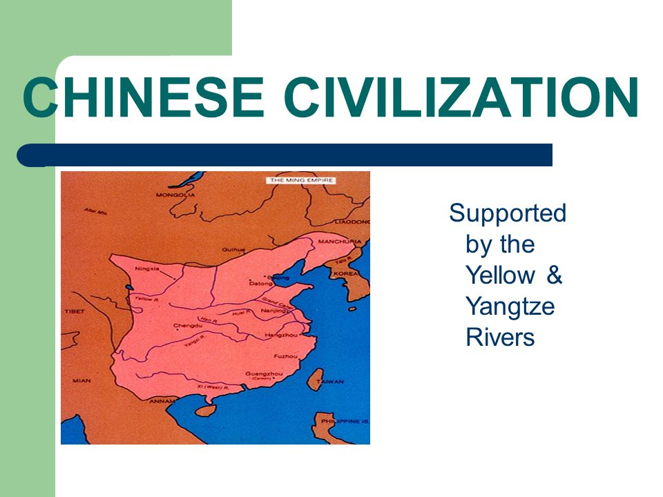 CHINESE CIVILIZATION Supported by the Yellow & Yangtze Rivers