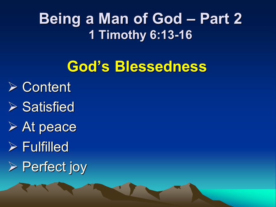 Being a Man of God – Part 2 1 Timothy 6:13-16