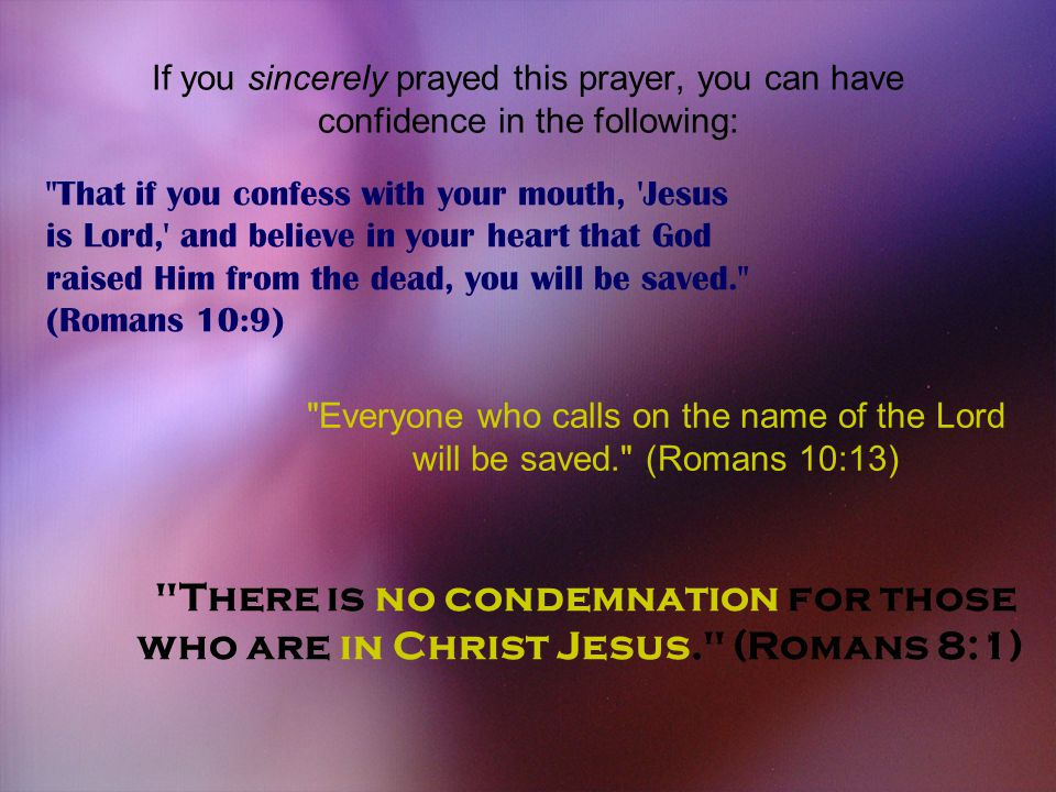 If you sincerely prayed this prayer, you can have confidence in the following: