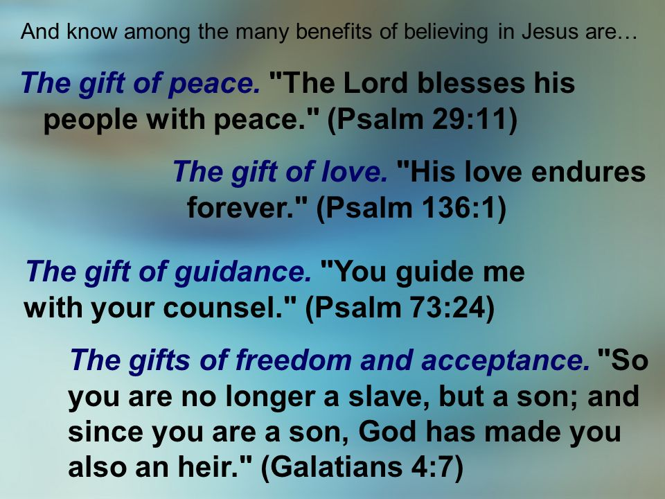 And know among the many benefits of believing in Jesus are…