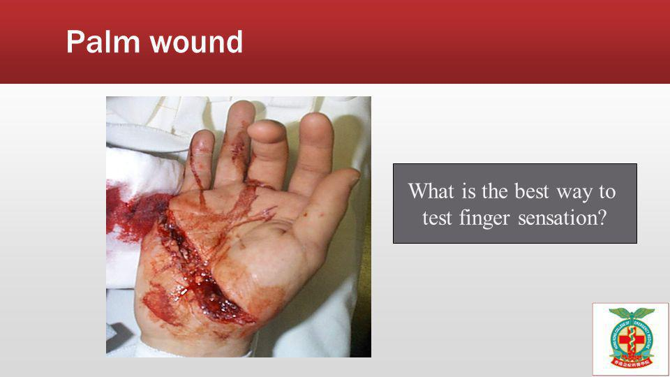 Palm wound What is the best way to test finger sensation
