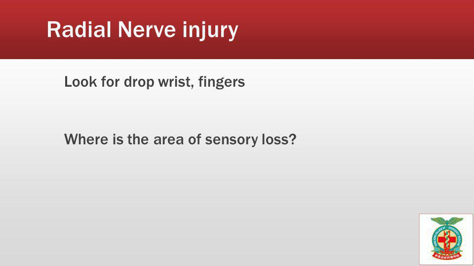 Radial Nerve injury Look for drop wrist, fingers Where is the area of sensory loss.