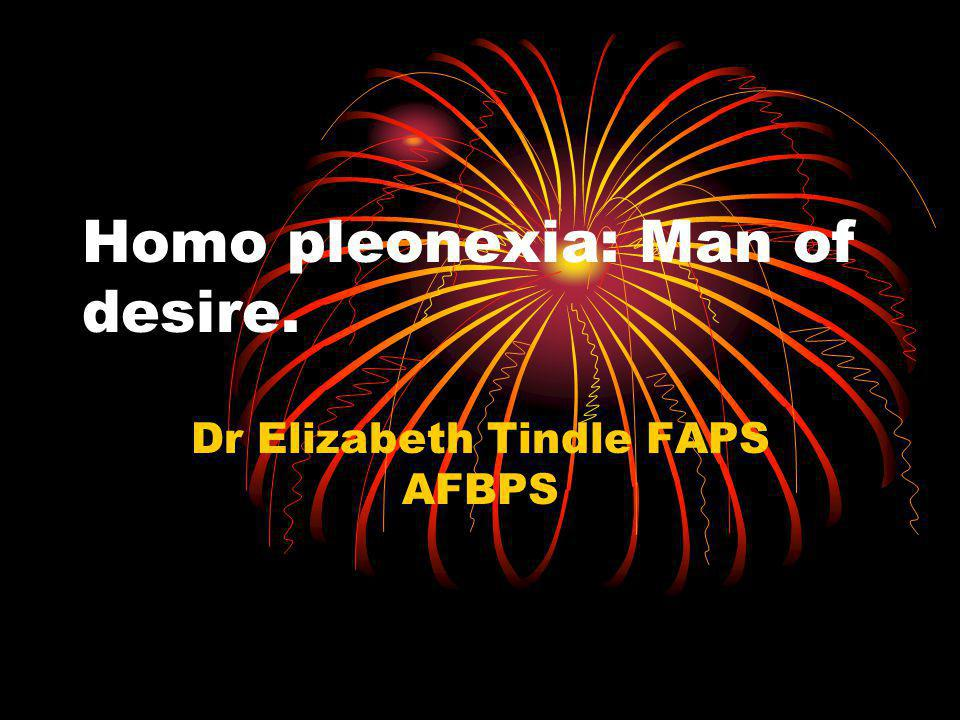 Homo pleonexia: Man of desire.