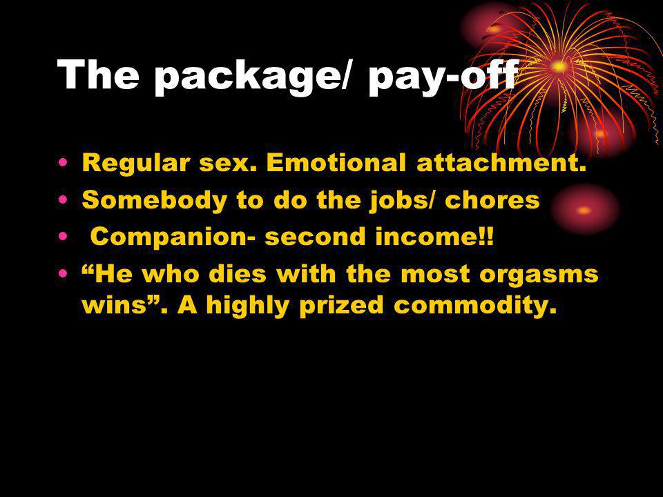 The package/ pay-off Regular sex. Emotional attachment.