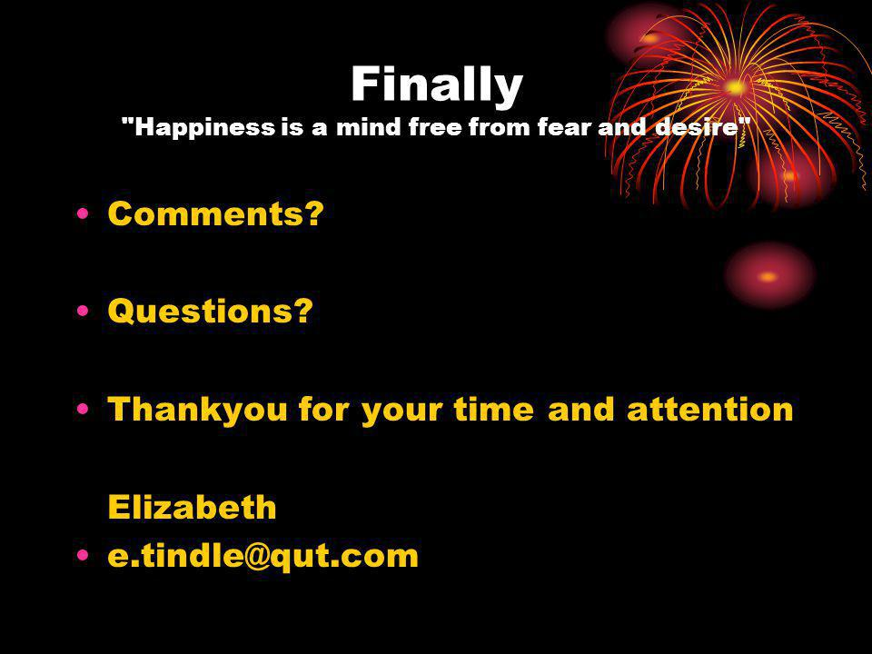 Finally Happiness is a mind free from fear and desire