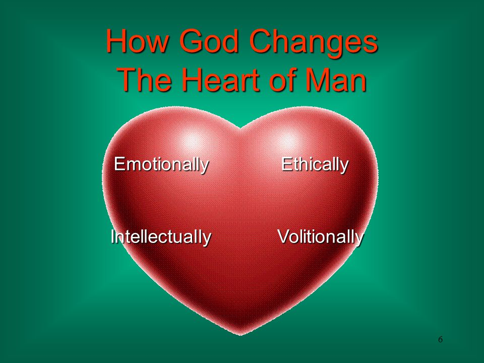 How God Changes The Heart of Man Emotionally Ethically Intellectually