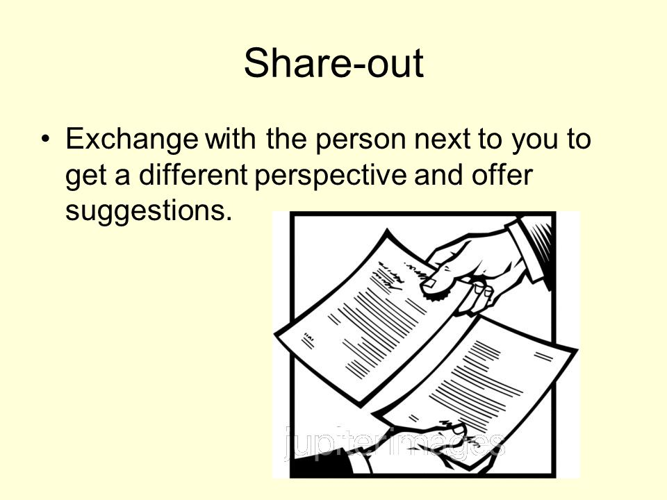 Share-out Exchange with the person next to you to get a different perspective and offer suggestions.