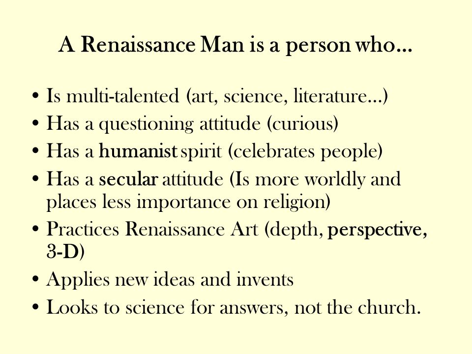 A Renaissance Man is a person who…
