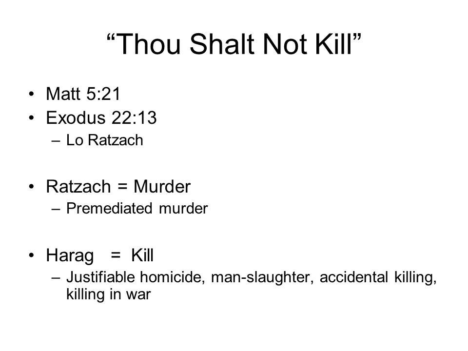 Thou Shalt Not Kill Matt 5:21 Exodus 22:13 Ratzach = Murder