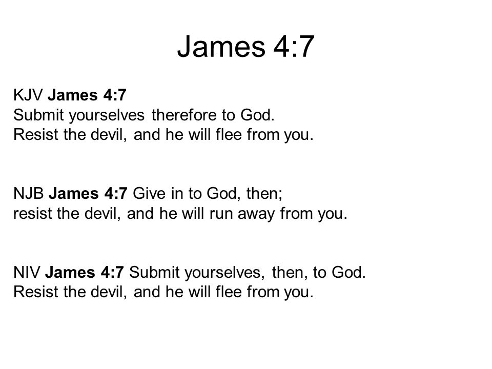 James 4:7 KJV James 4:7 Submit yourselves therefore to God.