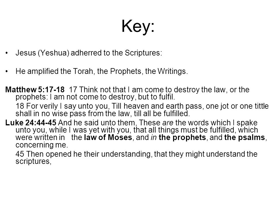 Key: Jesus (Yeshua) adherred to the Scriptures:
