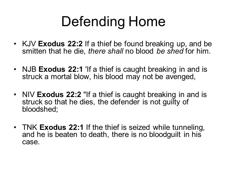 Defending Home KJV Exodus 22:2 If a thief be found breaking up, and be smitten that he die, there shall no blood be shed for him.