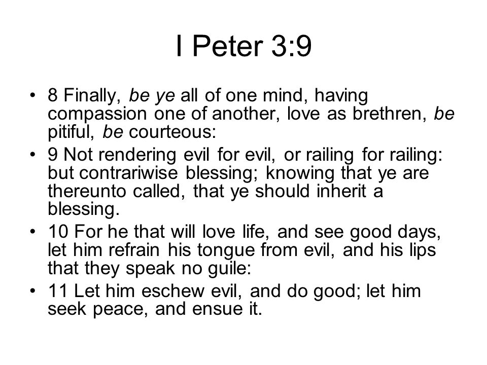 I Peter 3:9 8 Finally, be ye all of one mind, having compassion one of another, love as brethren, be pitiful, be courteous: