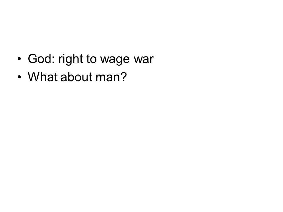 God: right to wage war What about man