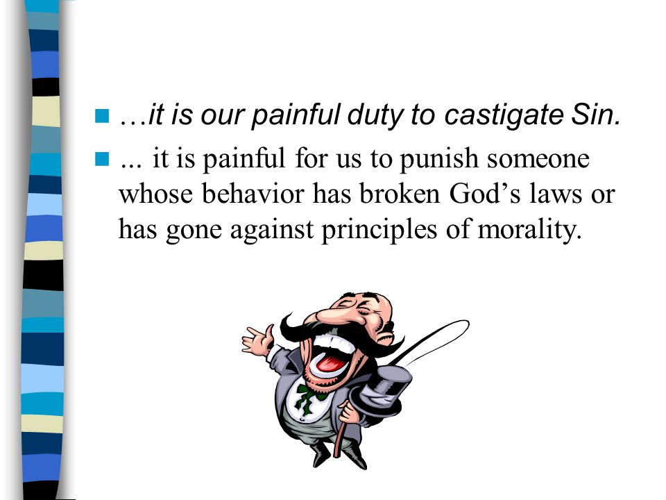 …it is our painful duty to castigate Sin.