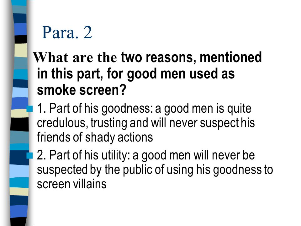 Para. 2 What are the two reasons, mentioned in this part, for good men used as smoke screen