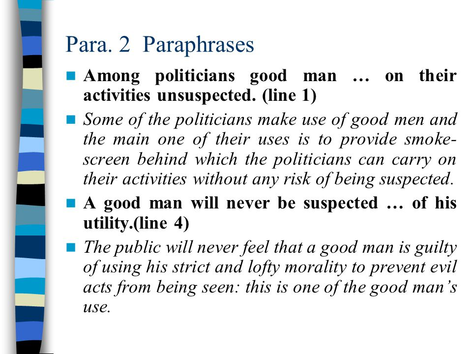 Para. 2 Paraphrases Among politicians good man … on their activities unsuspected. (line 1)