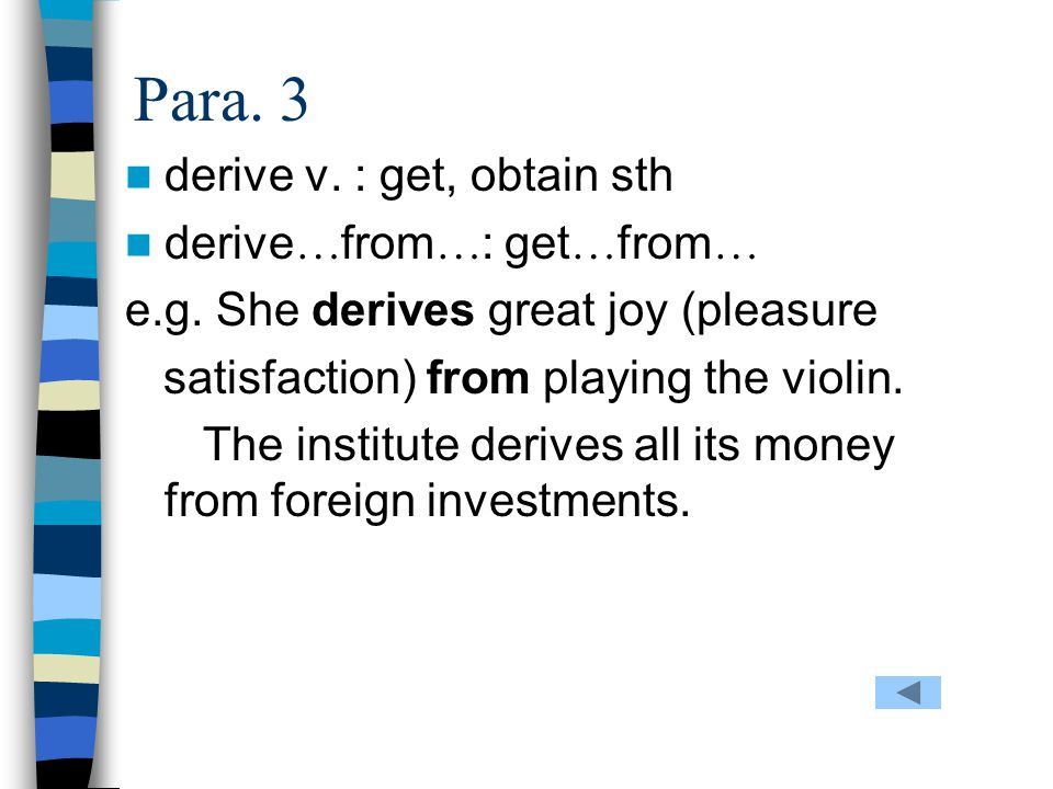 Para. 3 derive v. : get, obtain sth derive…from…: get…from…