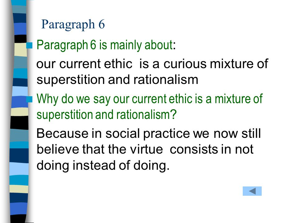 Paragraph 6 Paragraph 6 is mainly about: our current ethic is a curious mixture of superstition and rationalism.