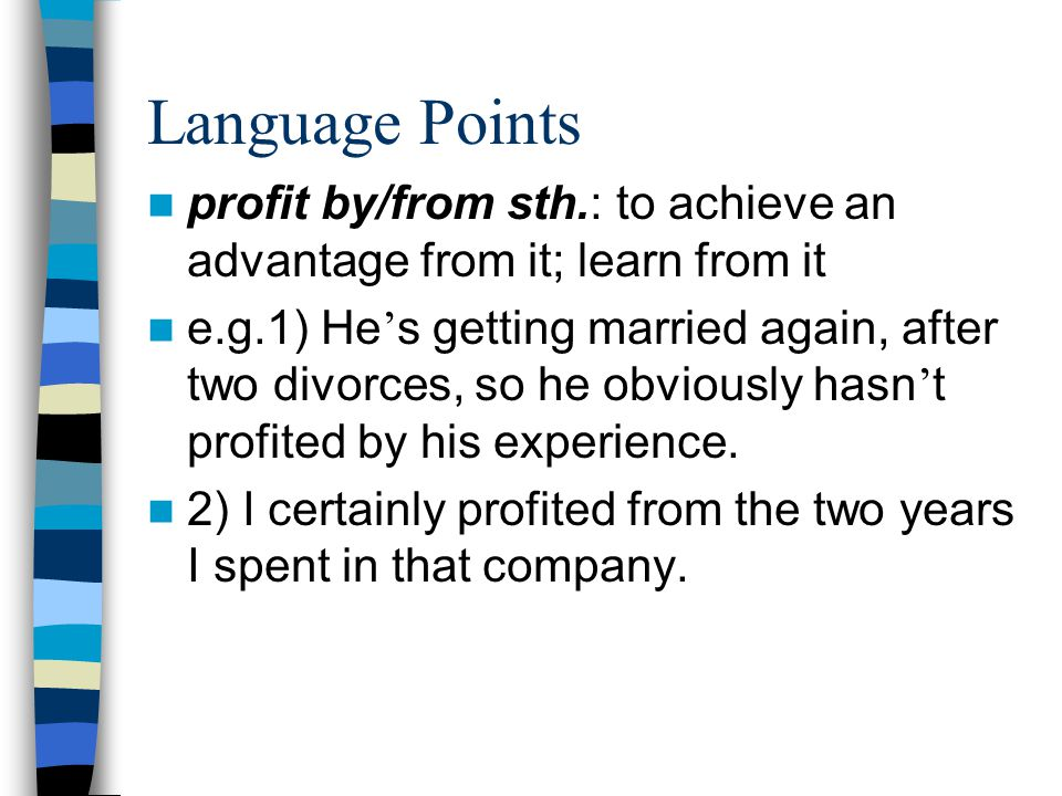 Language Points profit by/from sth.: to achieve an advantage from it; learn from it.