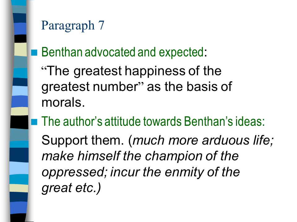 Paragraph 7 Benthan advocated and expected: The greatest happiness of the greatest number as the basis of morals.