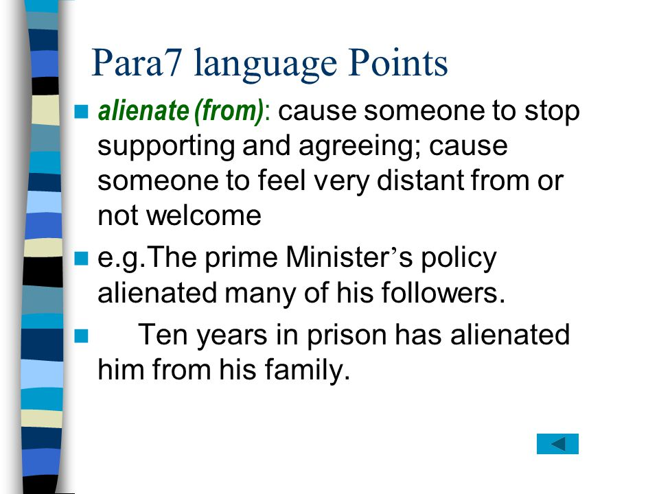 Para7 language Points alienate (from): cause someone to stop supporting and agreeing; cause someone to feel very distant from or not welcome.