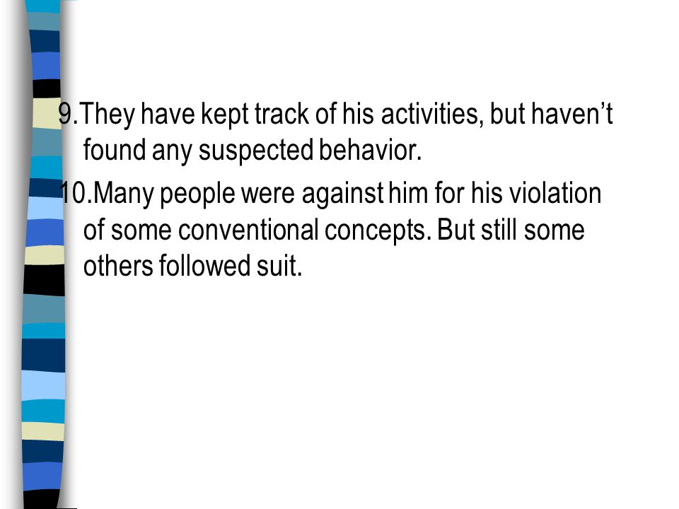 9.They have kept track of his activities, but haven't found any suspected behavior.