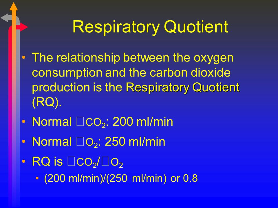 Respiratory Quotient The relationship between the oxygen consumption and the carbon dioxide production is the Respiratory Quotient (RQ).