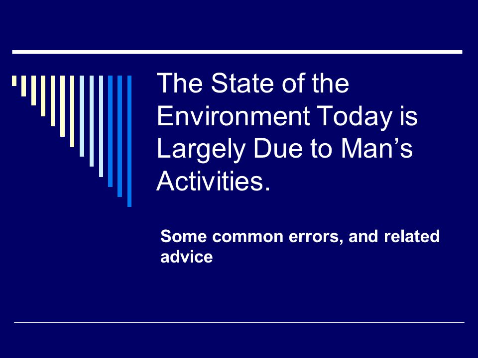 The State of the Environment Today is Largely Due to Man's Activities.