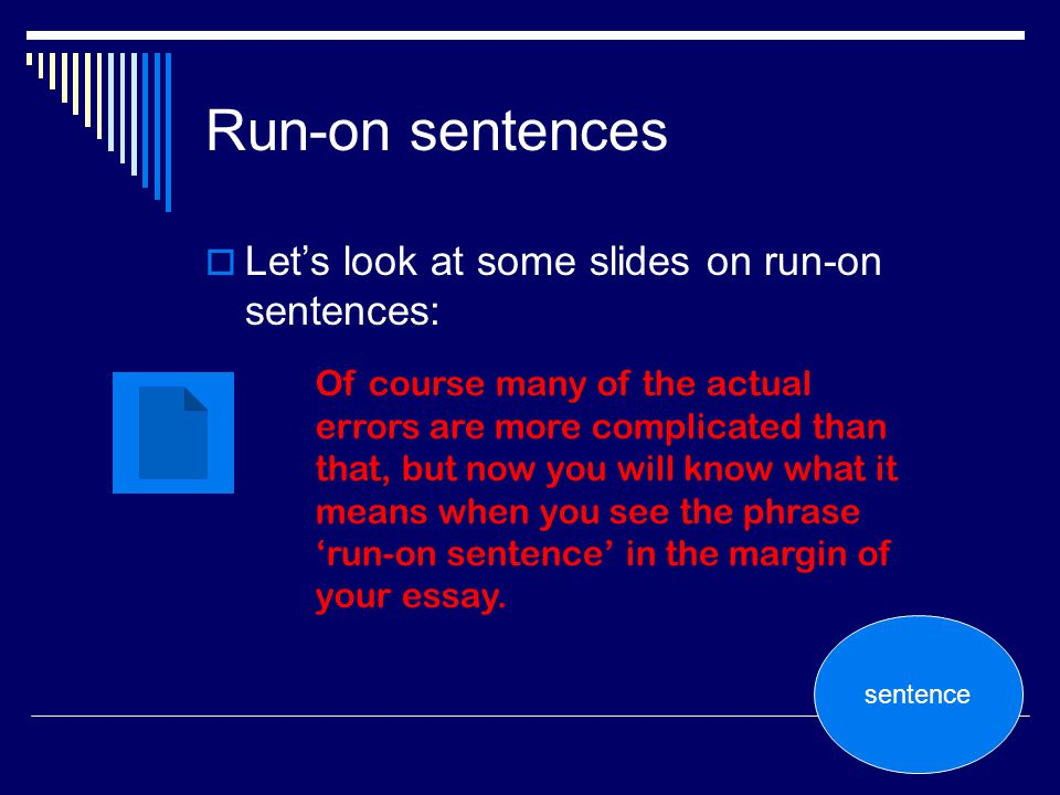 Run-on sentences Let's look at some slides on run-on sentences: