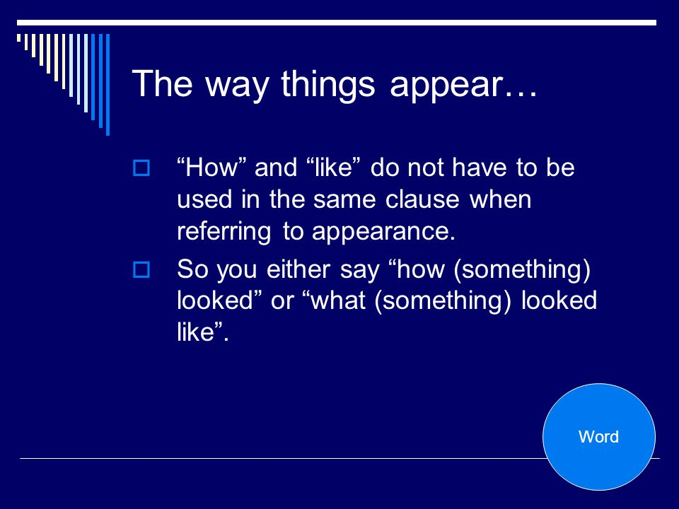 The way things appear… How and like do not have to be used in the same clause when referring to appearance.