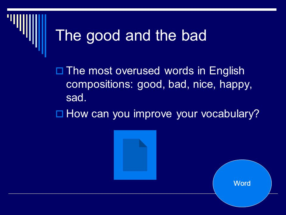 The good and the bad The most overused words in English compositions: good, bad, nice, happy, sad. How can you improve your vocabulary
