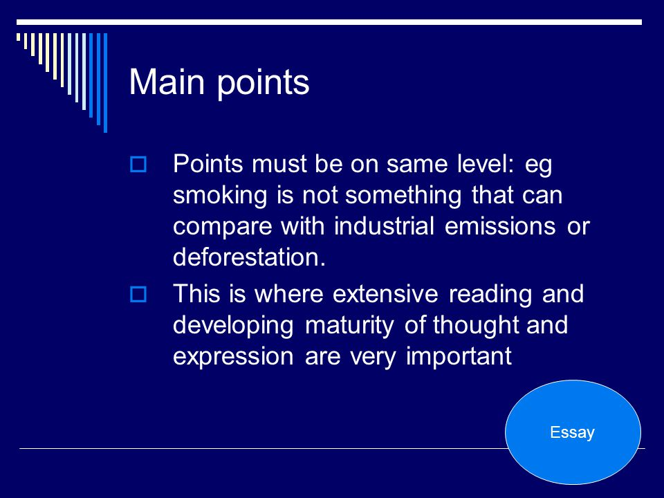 Main points Points must be on same level: eg smoking is not something that can compare with industrial emissions or deforestation.