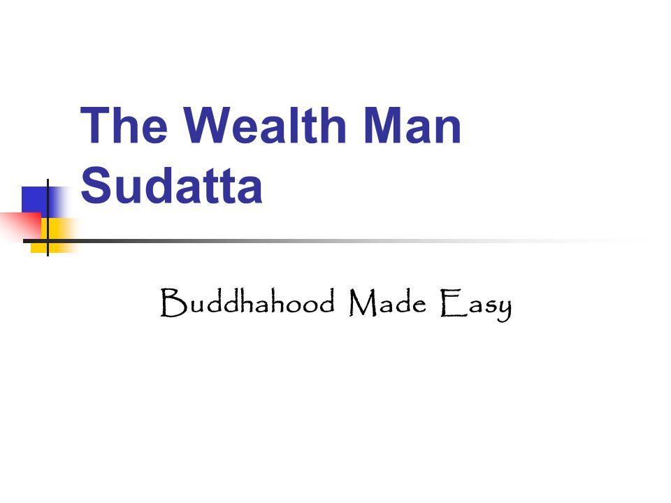 The Wealth Man Sudatta Buddhahood Made Easy