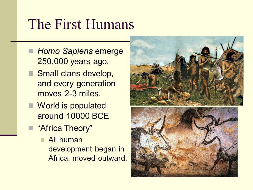 The First Humans Homo Sapiens emerge 250,000 years ago.