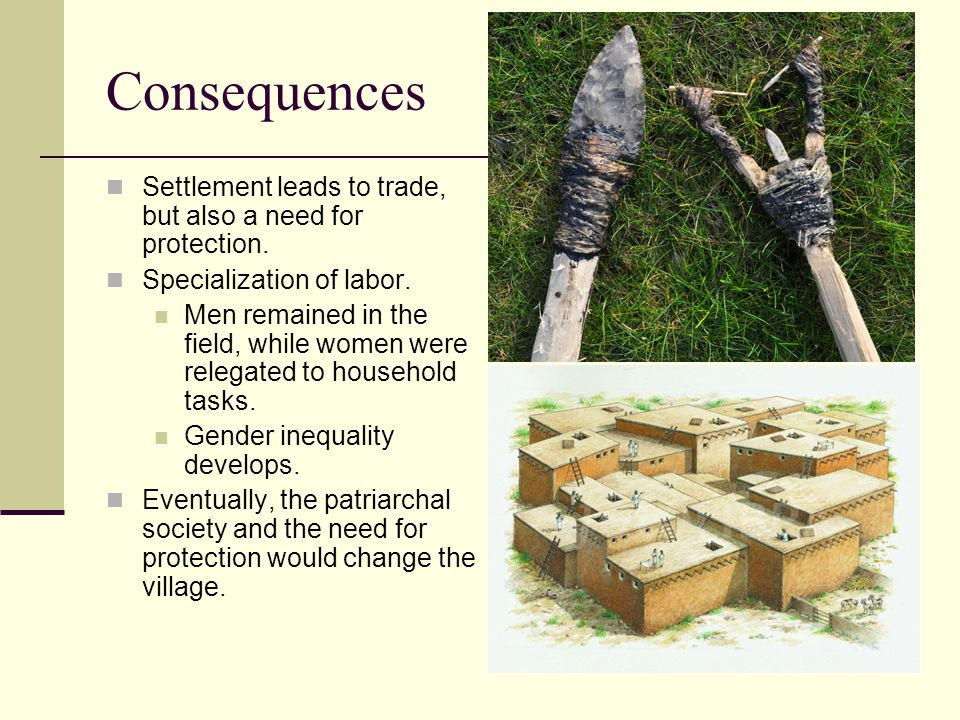 Consequences Settlement leads to trade, but also a need for protection. Specialization of labor.