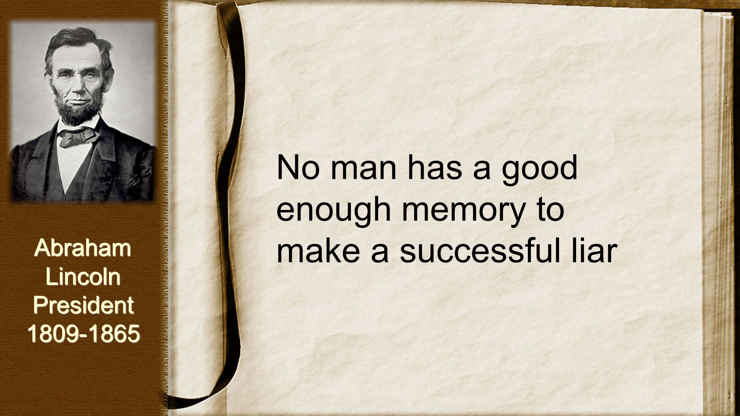 No man has a good enough memory to make a successful liar