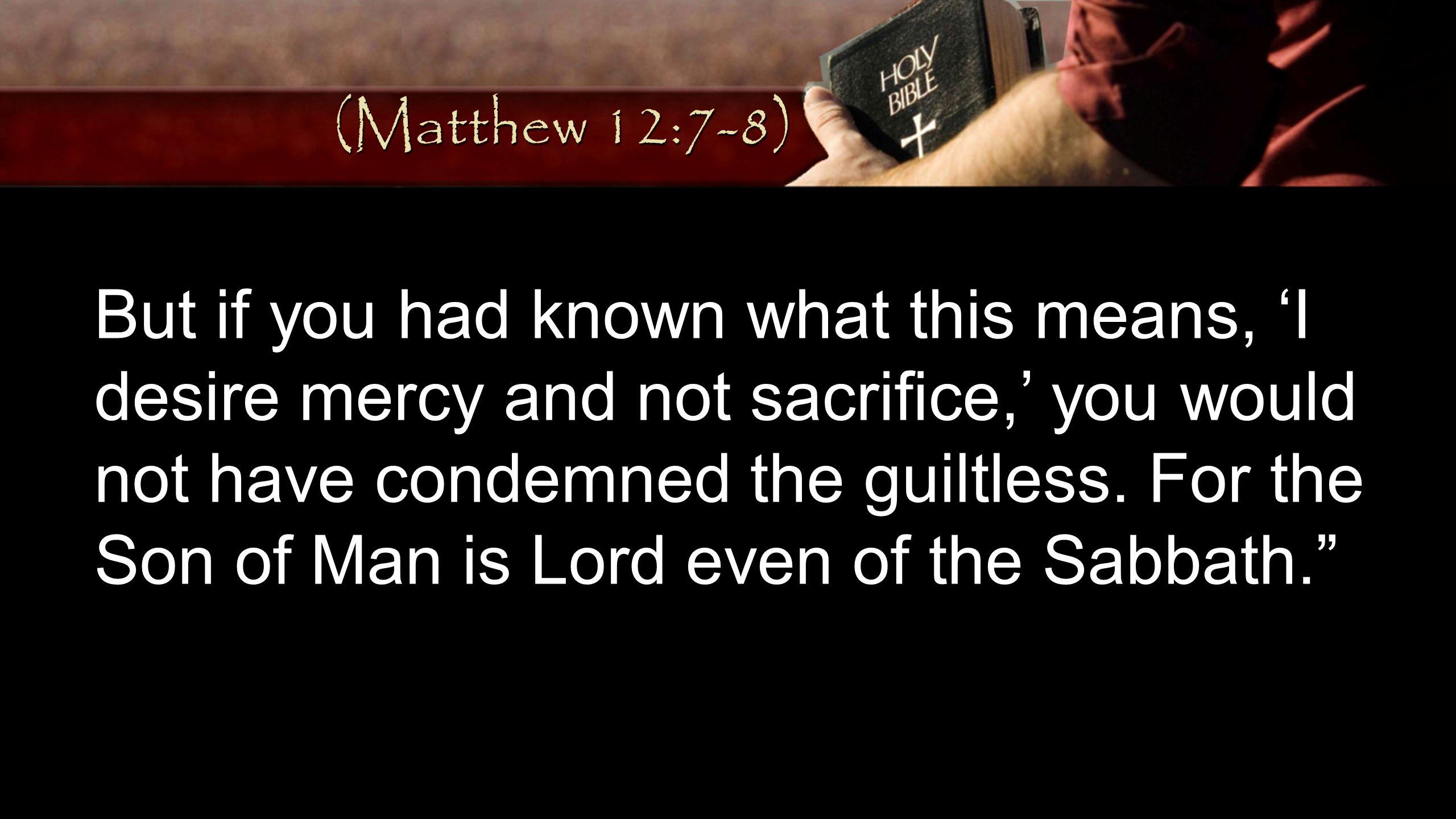 (Matthew 12:7-8)