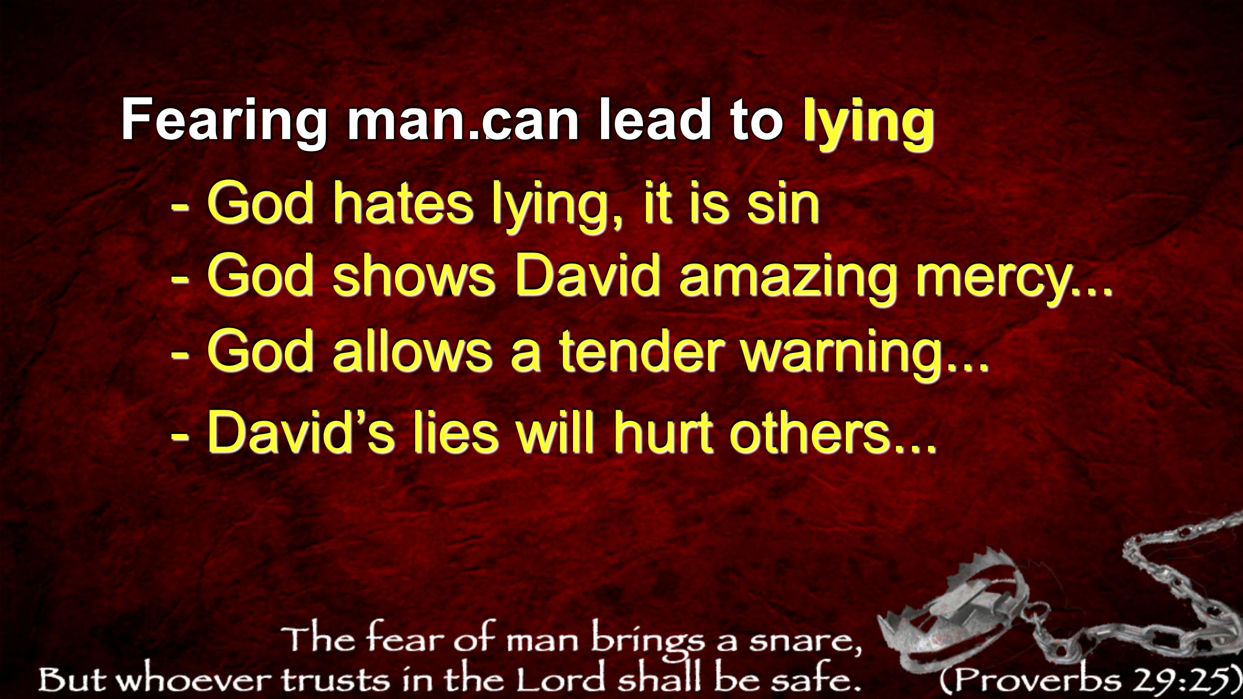 Fearing man... can lead to lying. - God hates lying, it is sin. - God shows David amazing mercy...