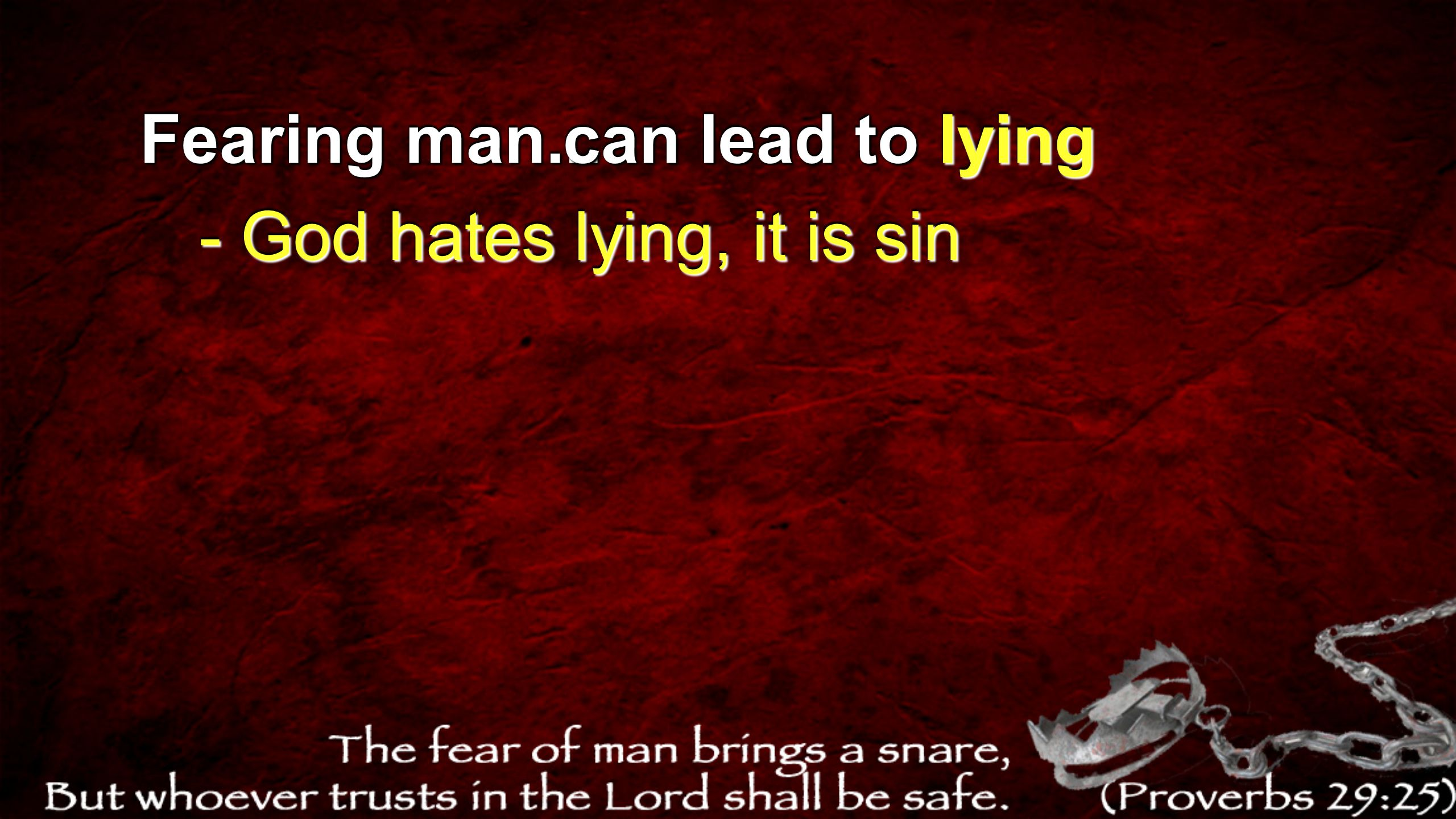 Fearing man... can lead to lying - God hates lying, it is sin