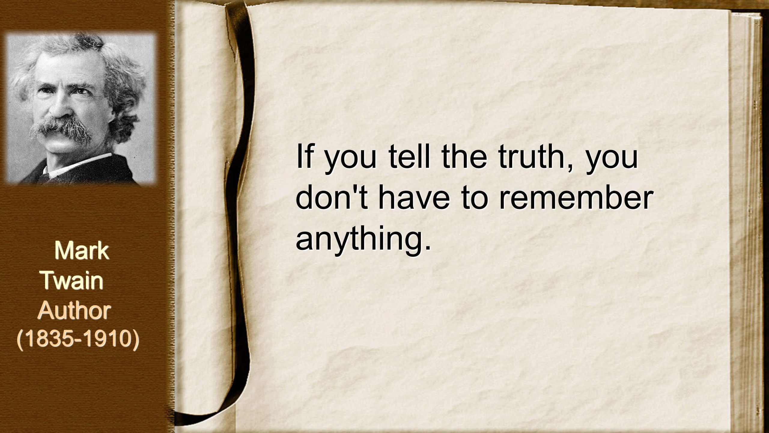 If you tell the truth, you don t have to remember anything.