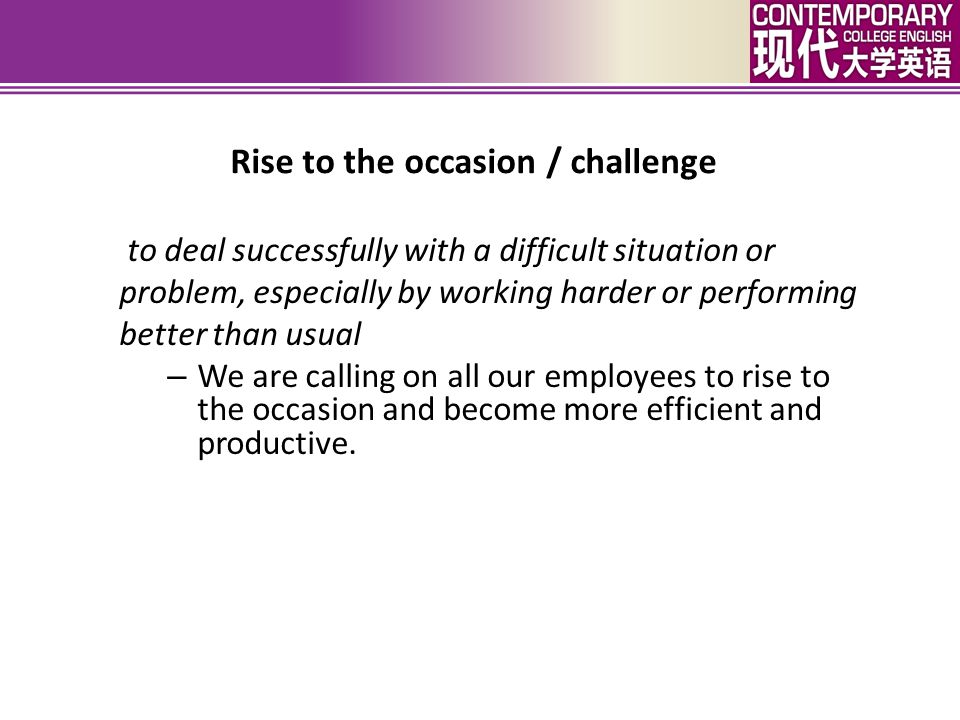 Rise to the occasion / challenge